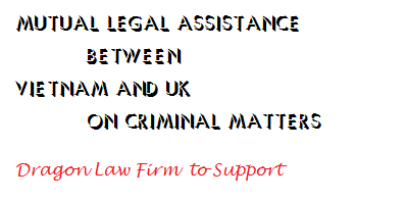 Treaty between Vietnam and UK on Mutual Legal Assistance in Criminal Matters 2009